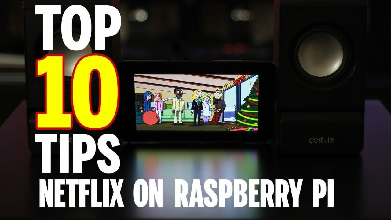 Top Ten Tips: Make Netflix Perform Better In Raspberry Pi - TechWizTime