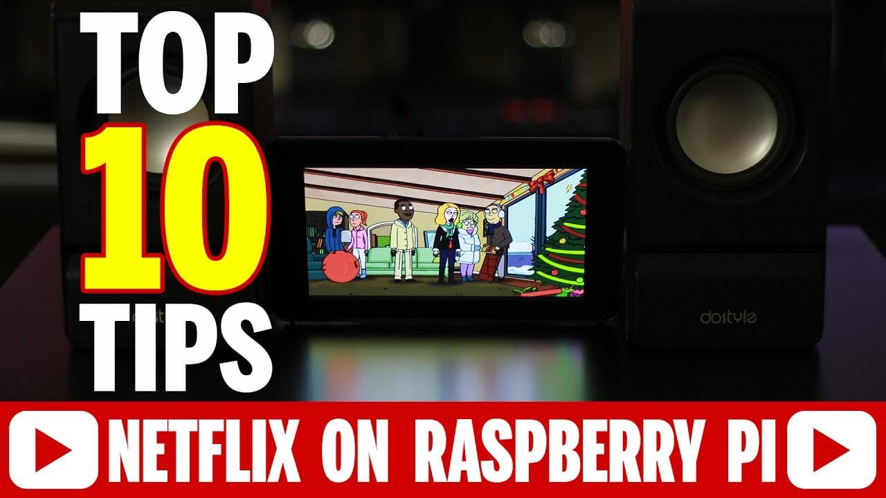 TOP 10 TIPS FOR NETFLIX ON RASPBERRY PI 3