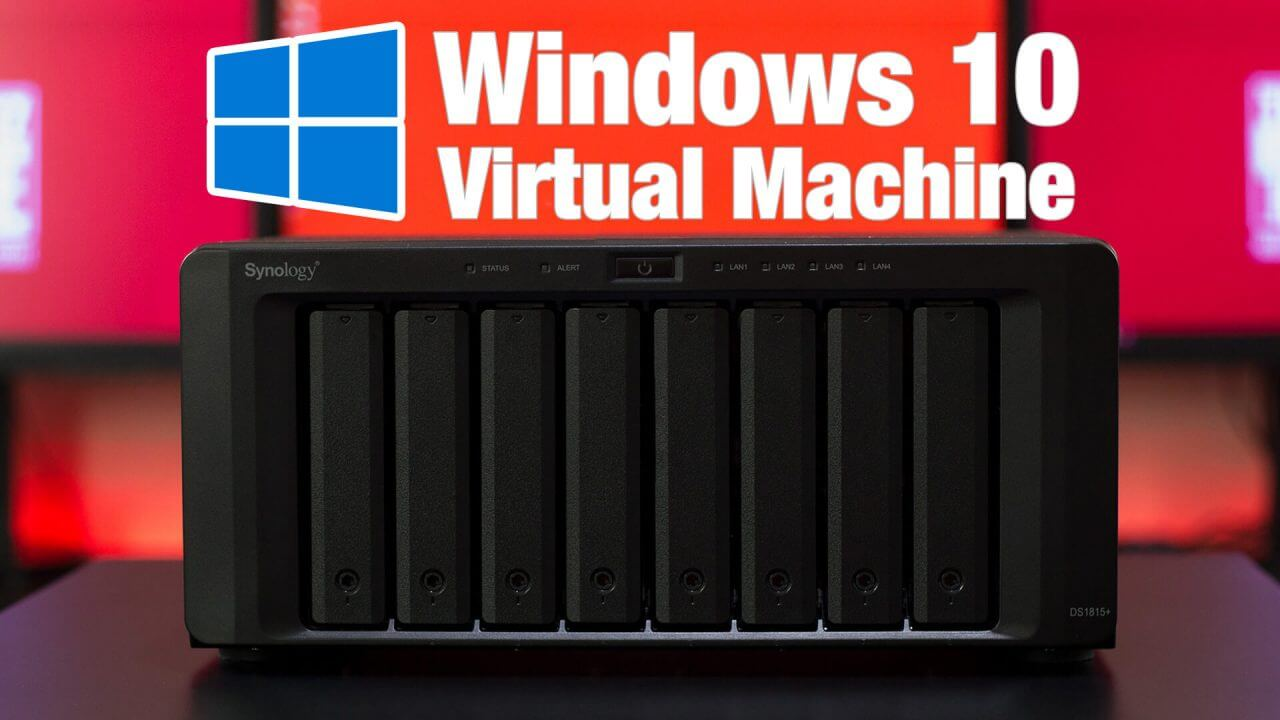 Windows 10 Virtual Machine On A Synology NAS