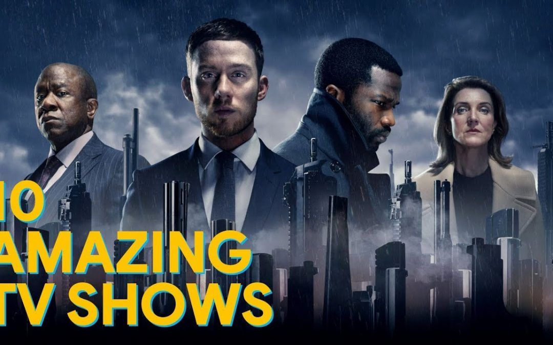 10 Amazing TV Shows You'll Actually Want to Watch!