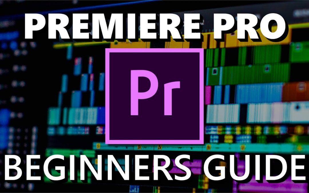 Adobe Premiere Pro (Beginners Guide)