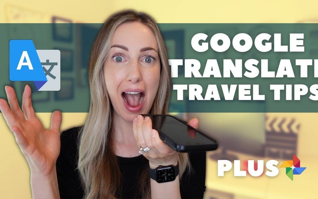 Google Travel Tips | Google Translate for Travel + How to Backup Photos with Google Photos