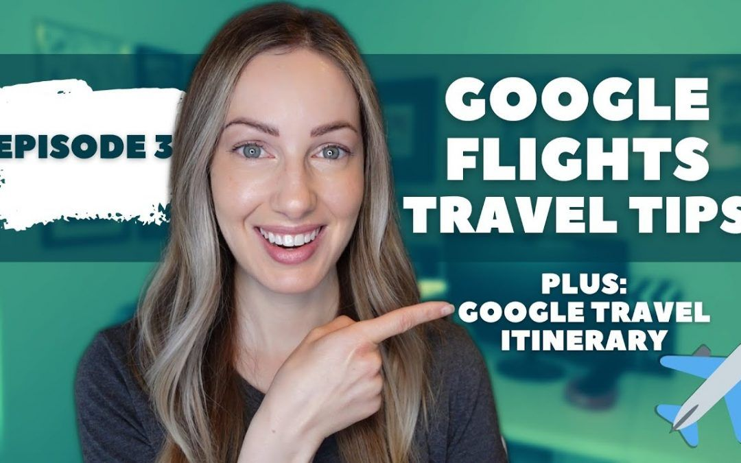 Google Travel Tips | How to Find Cheap Flights with Google Flights + Google Travel for Itinerary