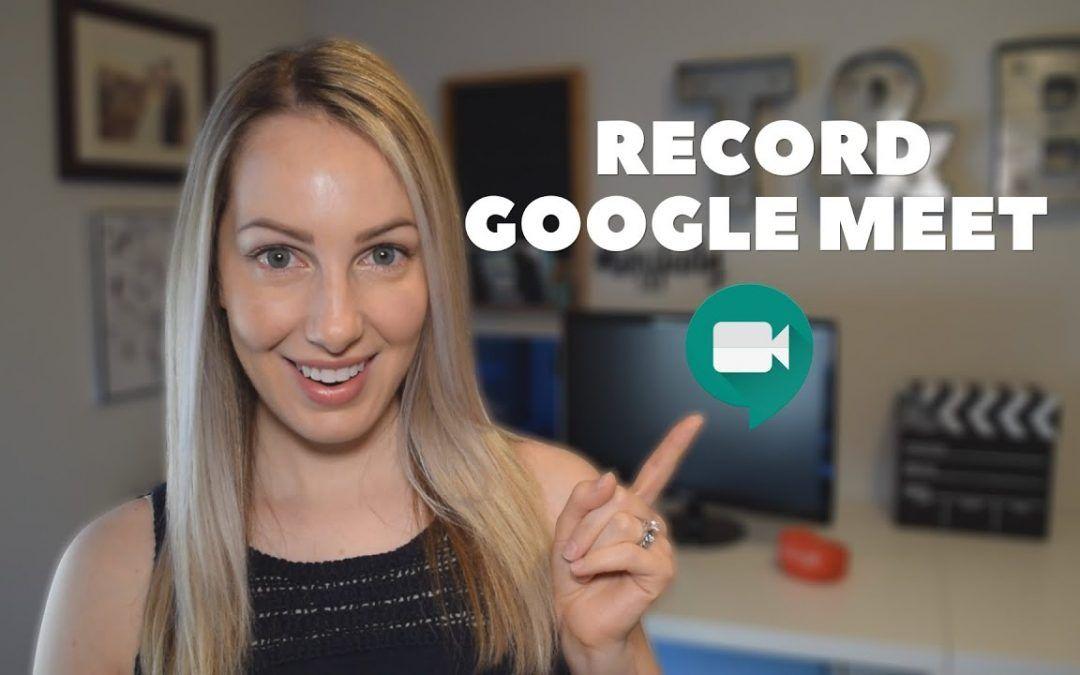 How to Record Google Meet | Google Meet Features