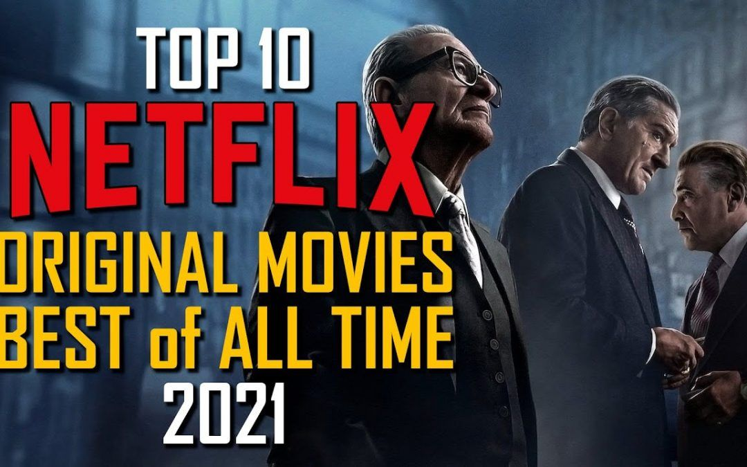 Top 10 Greatest Netflix Original Movies of All Time! 2021