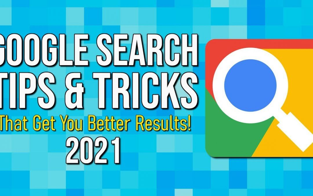 Google Search Tips & Tricks That Get You Better Results! 2021